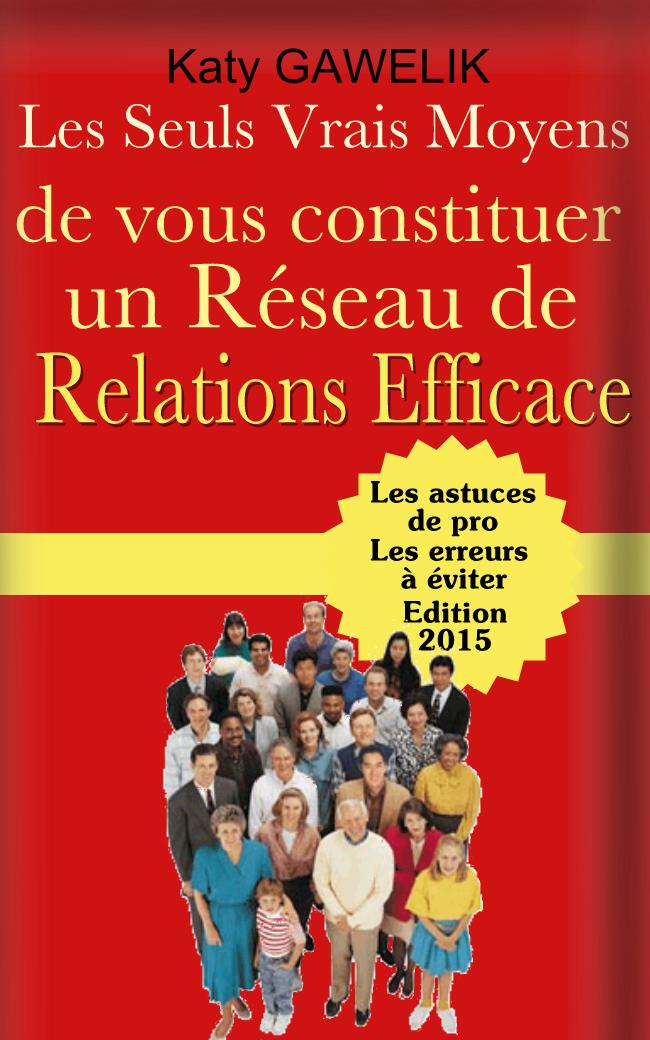 """Photo Livre """"Les Seuls Vrais Moyens De Vous Constituer Un Réseau De Relations Efficace"""""""