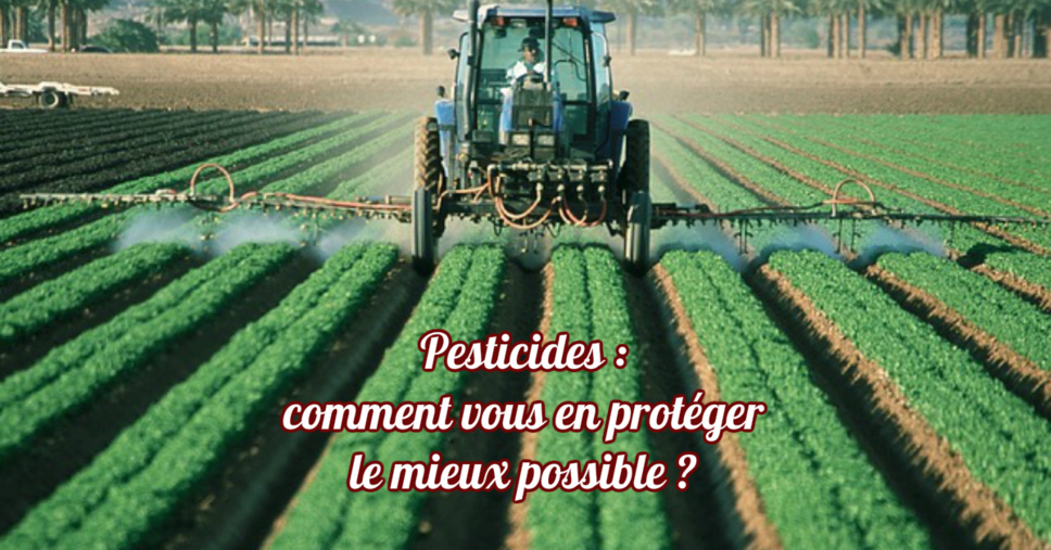 Pesticides : comment vous en protéger le mieux possible ?