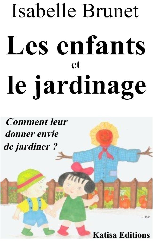 """Sortie du livre """"Les enfants et le jardinage : comment leur donner envie de jardiner ?"""" d'Isabelle Brunet"""