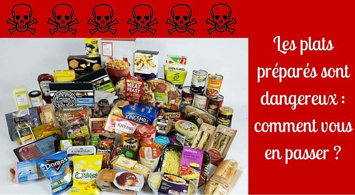 Les plats préparés sont dangereux : comment vous en passer ?
