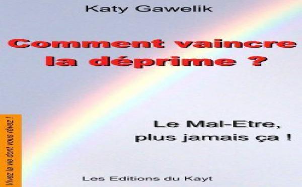 """Sortie du livre """" Comment vaincre la déprime ? Le mal-être, plus jamais ça ! """" de Katy Gawelik"""