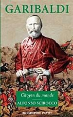 Alfonso Scirocco : Garibaldi, citoyen du monde. Paris, Biographie Payot