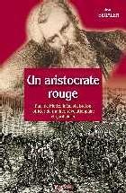 UN ARISTOCRATE ROUGE - PAUL DE FLOTTE IDEALISTE BRETON, OFFICIER DE MARINE, REVOLUTIONNAIRE ET GARIBALDIEN
