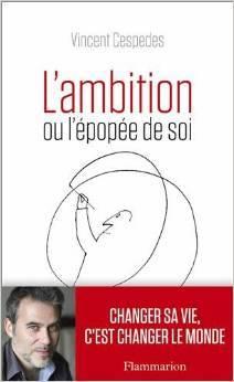 """""""L'ambition ou l'épopée de soi"""" ou comment sortir de l'empire du fade ?"""