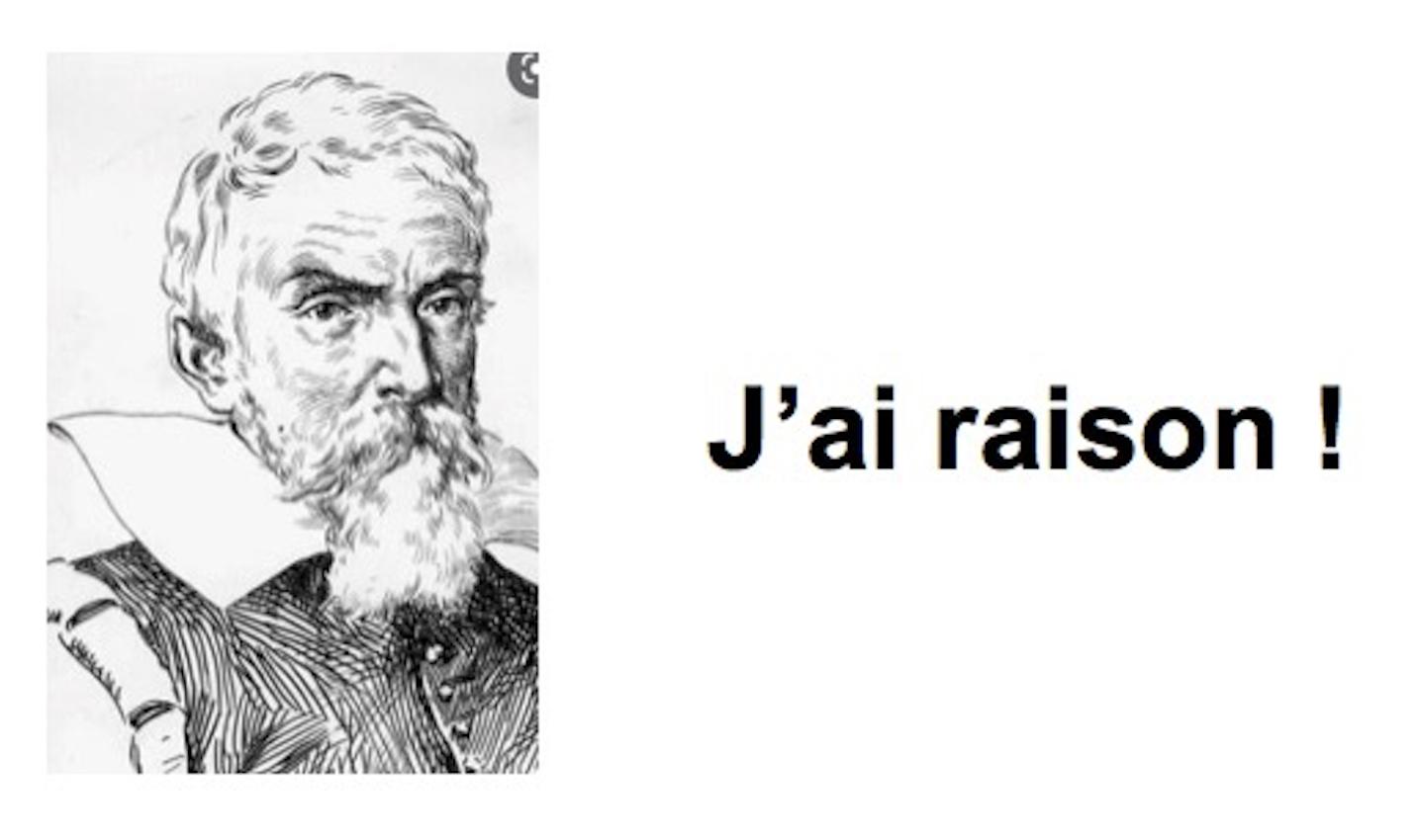 « J'ai raison ! » (Galilée)  par François Delivré